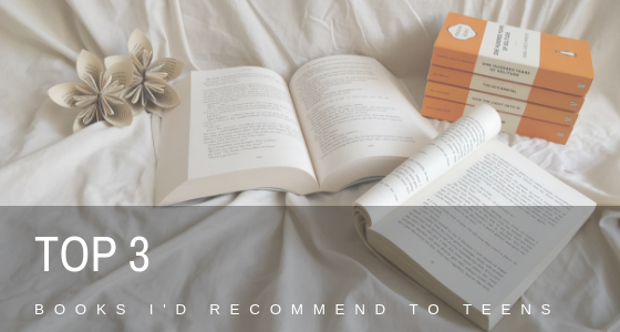 Top 3 Books I'd Recommend to Teens