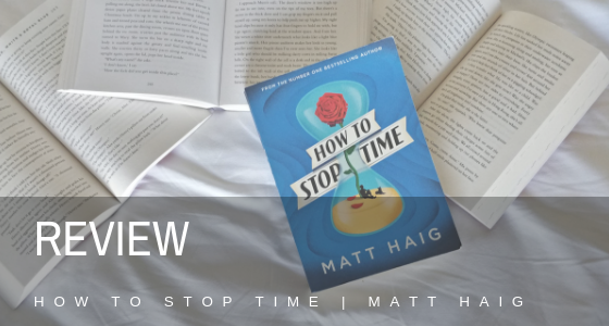 How To Stop Time by Matt Haig Review